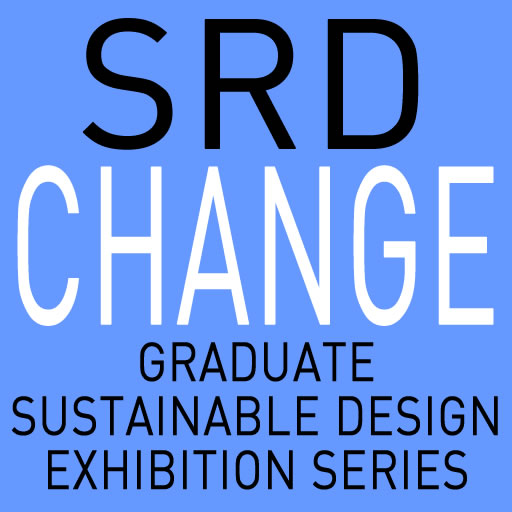 SRD CHANGE Graduate Sustainable Design Exhibition Series